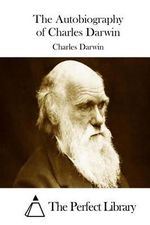 The Autobiography of Charles Darwin - Professor Charles Darwin