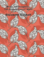 Wives and Daughters, the Original Classic Novel : (Elizabeth Gaskell Masterpiece Collection) - Elizabeth Gaskell