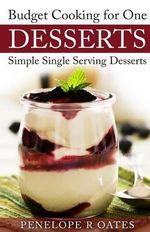 Budget Cooking for One Desserts : Simple Single Serving Desserts - Penelope R Oates