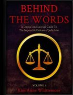 Behind the Words : A Logical and Satirical Guide to the Impossible Defense of Jodi Arias - Kim Anne Whittemore
