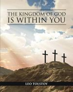The Kingdom of God Is Within You - Count Leo Nikolayevich Tolstoy