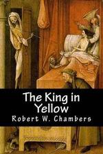 The King in Yellow - Robert W Chambers