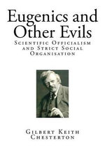 Eugenics and Other Evils : Scientific Officialism and Strict Social Organisation - G. K. Chesterton