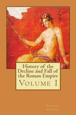 History of the Decline and Fall of the Roman Empire : Volume I - Edward Gibbon