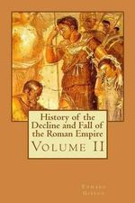 History of the Decline and Fall of the Roman Empire : Volume II - Edward Gibbon