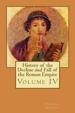 History of the Decline and Fall of the Roman Empire : Volume IV - Edward Gibbon