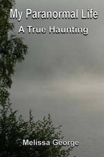 My Paranormal Life, a True Haunting - Melissa George