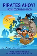 Pirates Ahoy! Kids Activity Book : Puzzles Coloring and Mazes - Kaye Dennan