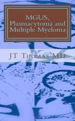 Mgus, Plasmacytoma and Multiple Myeloma : Fast Focus Study Guide - Jt Thomas MD