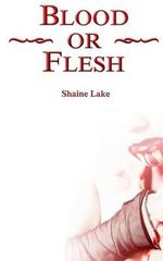 Blood or Flesh - Shaine Lake