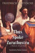 Thus Spoke Zarathustra : A Book for All and None - Friedrich Wilhelm Nietzsche