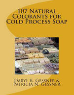 107 Natural Colorants for Cold Process Soap - Daryl K Gessner