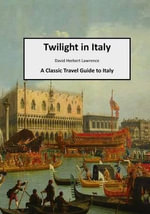 Twilight in Italy : A Classic Travel Guide to Italy - David Herbert Lawrence