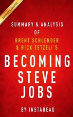 Summary & Analysis of Brent Schlender and Rick Tetzeli's Becoming Steve Jobs : The Evolution of a Reckless Upstart Into a Visionary Leader - Instaread