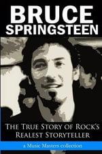 Bruce Springsteen : The True Story of Rock's Realest Storyteller - Music Masters