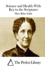 Science and Health with Key to the Scriptures - Mary Baker Eddy
