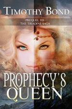 Prophecy's Queen : An Epic Fantasy - Timothy Bond
