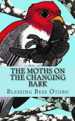 The Moth's on the Changing Bark - Blessing Bess Otobo