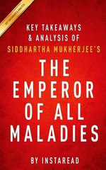 Key Takeaways & Analysis of Siddhartha Mukherjee's the Emperor of All Maladies : A Biography of Cancer - Instaread