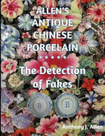 Allen's Antique Chinese Porcelain ***The Detection of Fakes - MR Anthony John Allen