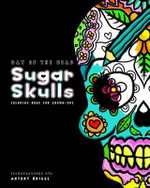Day of the Dead - Sugar Skulls : Coloring Book for Grown-Ups - Various Authors
