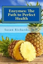 Enzymes : The Path to Perfect Health - Susan Richards M D