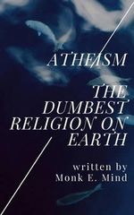 Atheism : The Dumbest Religion on Earth - MR Monk E Mind