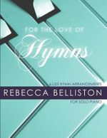 For the Love of Hymns : 6 Lds Hymn Arrangements for Solo Piano - Rebecca Belliston