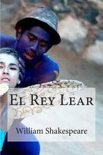 El Rey Lear : William Shakespeare El Rey Lear - William Shakespeare