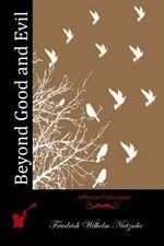Beyond Good and Evil - Friedrich Wilhelm Nietzsche
