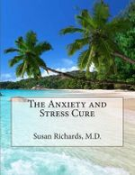 The Anxiety and Stress Cure - Susan Richards M D