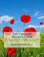 The Chronic Fatigue Cure : The Most Comprehensive Book on the Many Causes and Treatments for Chronic Fatigue - Susan Richards M D