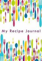 My Recipe Journal : Blank Cookbook, 7 X 10, 111 Pages - My Recipe Journal