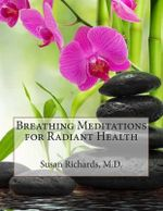 Breathing Meditations for Radiant Health - Susan Richards M D