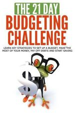 The 21-Day Budgeting Challenge : Learn Key Strategies to Set Up a Budget, Make the Most of Your Money, Pay Off Debts and Start Saving - 21 Day Challenges