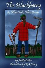 The Blackberry & Other Tales That Creep - Judith Cullen