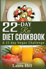 22-Day REV Diet Cookbook : A 22-Day Vegan Challenge: 50 Quick and Easy Vegan Diet Recipes to Help You Lose Weight and Feel Great! - Laura Hill