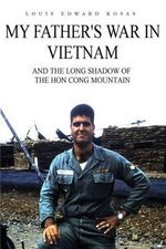 My Father's War in Vietnam : And the Long Shadow of the Hon Cong Mountain - Louis Edward Rosas
