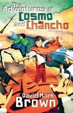 The Adventures of Cosmo and Chancho - David Mark Brown