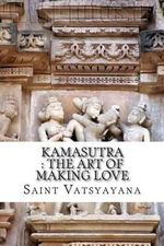Kamasutra : The Art of Making Love - Saint Vatsyayana