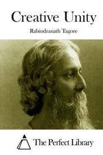 Creative Unity - Noted Writer and Nobel Laureate Rabindranath Tagore