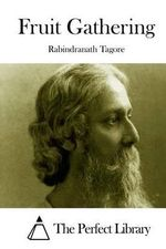 Fruit Gathering - Noted Writer and Nobel Laureate Rabindranath Tagore