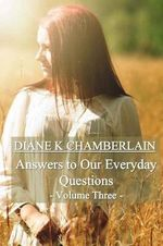 Answers to Our Everyday Questions - Volume Three - Diane K Chamberlain