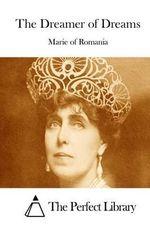 The Dreamer of Dreams - Marie of Romania