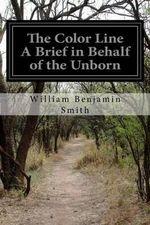 The Color Line a Brief in Behalf of the Unborn - William Benjamin Smith
