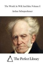 The World as Will and Idea Volume I - Arthur Schopenhauer