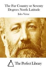 The Fur Country or Seventy Degrees North Latitude - Jules Verne