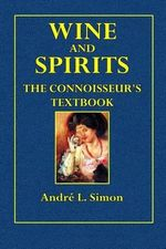 Wine and Spirits : The Connoisseur's Textbook - Andre L. Simon