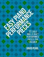 Easy Piano Performance Pieces : 10 Solo and 2 Duet Performance Pieces for Children - David E Pearl