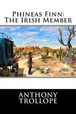 Phineas Finn : The Irish Member - Anthony Trollope, Ed